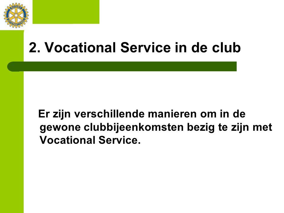 2. Vocational Service in de club Er zijn verschillende manieren om in de gewone clubbijeenkomsten bezig te zijn met Vocational Service.