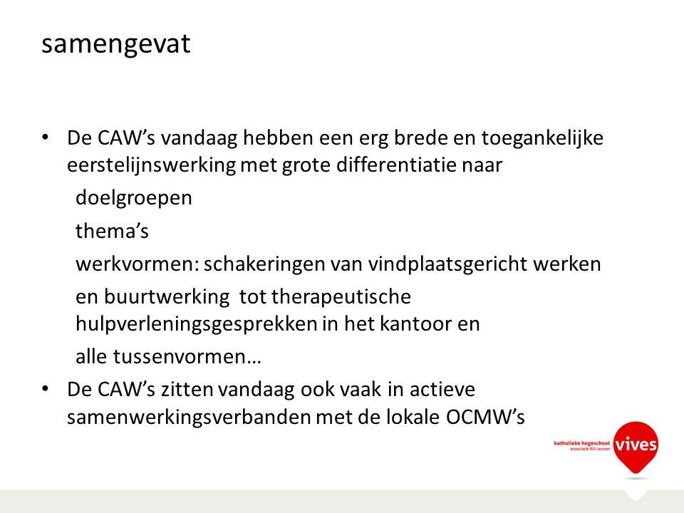 samengevat De CAW's vandaag hebben een erg brede en toegankelijke eerstelijnswerking met grote differentiatie naar doelgroepen thema's werkvormen: sch