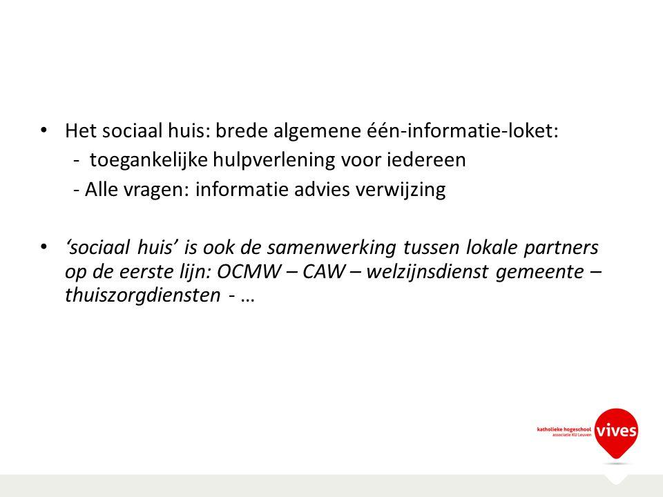 Het sociaal huis: brede algemene één-informatie-loket: - toegankelijke hulpverlening voor iedereen - Alle vragen: informatie advies verwijzing 'sociaa