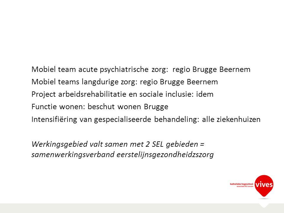 Mobiel team acute psychiatrische zorg: regio Brugge Beernem Mobiel teams langdurige zorg: regio Brugge Beernem Project arbeidsrehabilitatie en sociale