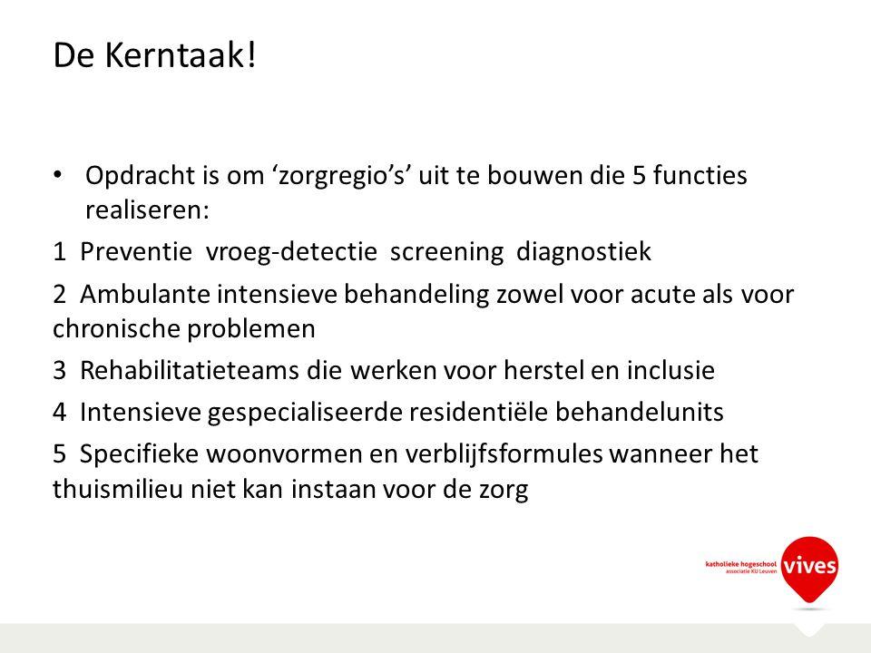 De Kerntaak! Opdracht is om 'zorgregio's' uit te bouwen die 5 functies realiseren: 1 Preventie vroeg-detectie screening diagnostiek 2 Ambulante intens
