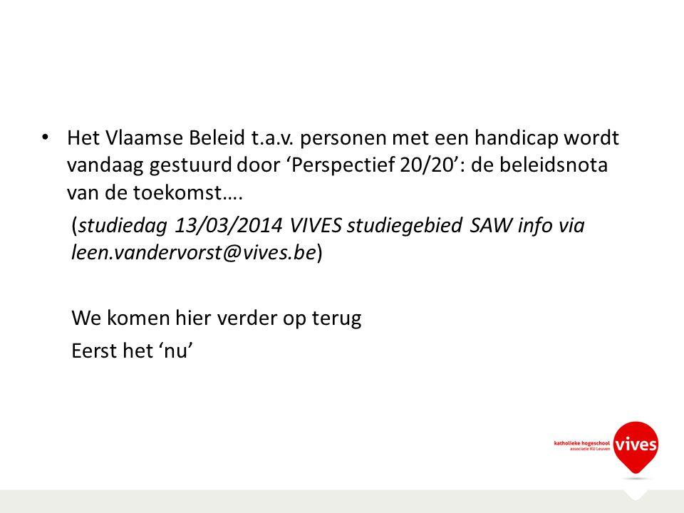 Het Vlaamse Beleid t.a.v. personen met een handicap wordt vandaag gestuurd door 'Perspectief 20/20': de beleidsnota van de toekomst…. (studiedag 13/03