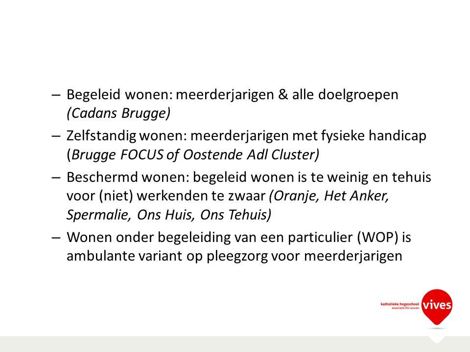 – Begeleid wonen: meerderjarigen & alle doelgroepen (Cadans Brugge) – Zelfstandig wonen: meerderjarigen met fysieke handicap (Brugge FOCUS of Oostende