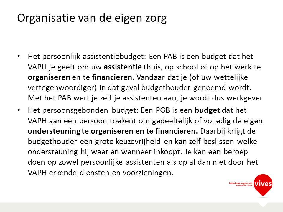 Organisatie van de eigen zorg Het persoonlijk assistentiebudget: Een PAB is een budget dat het VAPH je geeft om uw assistentie thuis, op school of op