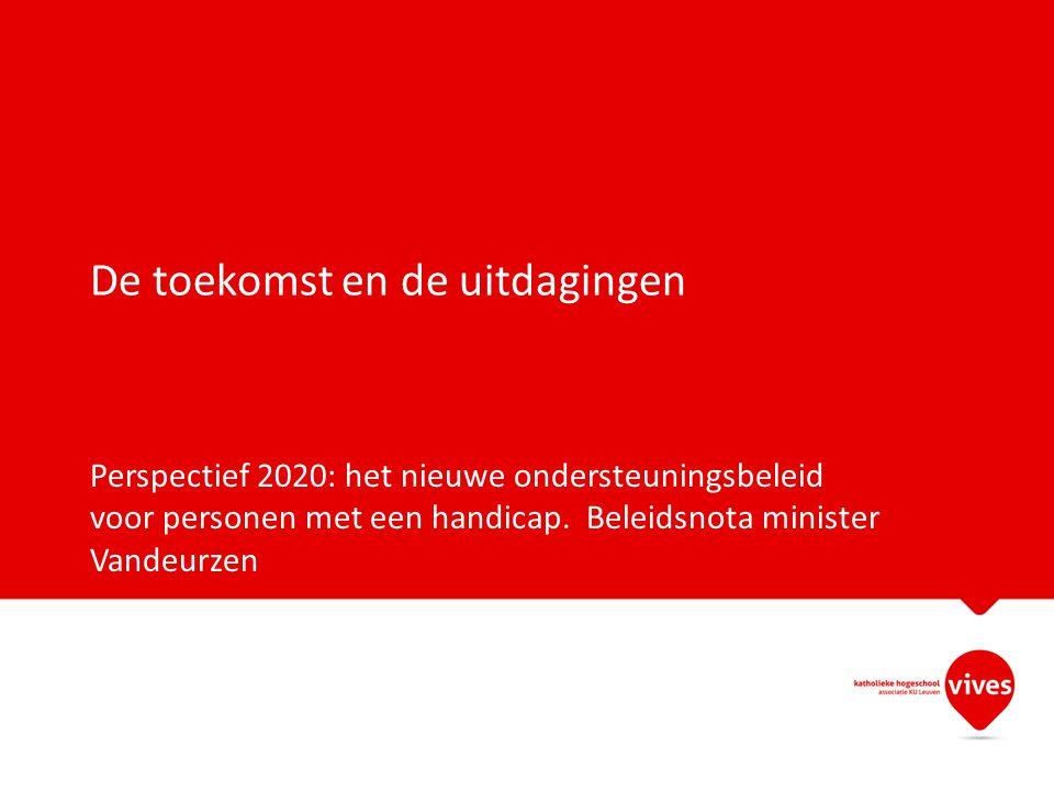 De toekomst en de uitdagingen Perspectief 2020: het nieuwe ondersteuningsbeleid voor personen met een handicap. Beleidsnota minister Vandeurzen