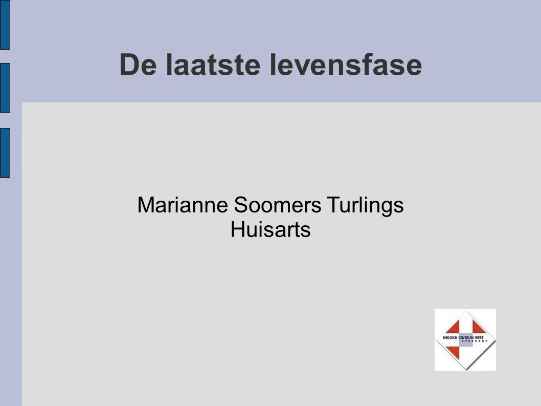 De laatste levensfase Marianne Soomers Turlings Huisarts