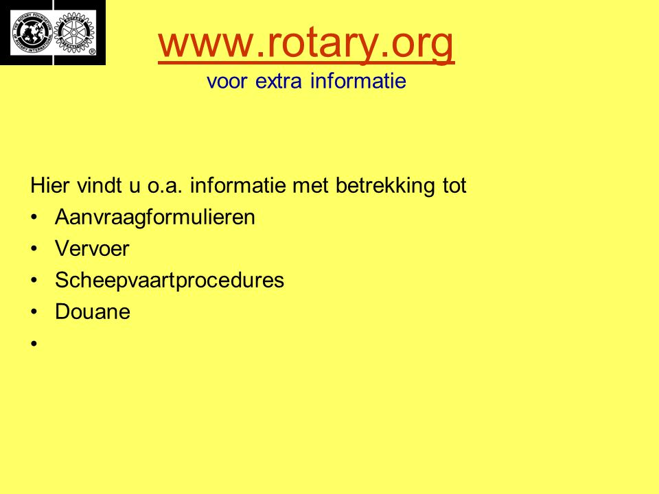 www.rotary.org www.rotary.org voor extra informatie Hier vindt u o.a.