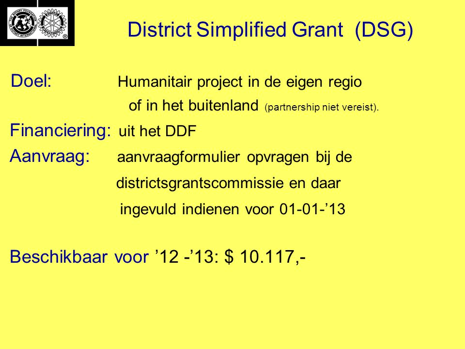 District Simplified Grant (DSG) Doel: Humanitair project in de eigen regio of in het buitenland (partnership niet vereist). Financiering: uit het DDF