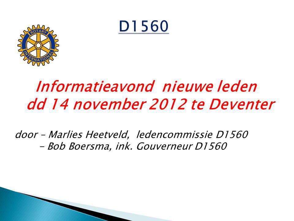 Informatieavond nieuwe leden dd 14 november 2012 te Deventer door – Marlies Heetveld, ledencommissie D1560 - Bob Boersma, ink.