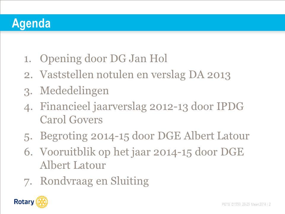 PETS D1550, 28-29 Maart 2014 | 2 1.Opening door DG Jan Hol 2.Vaststellen notulen en verslag DA 2013 3.Mededelingen 4.Financieel jaarverslag 2012-13 do