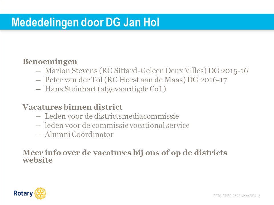 PETS D1550, 28-29 Maart 2014 | 3 Mededelingen door DG Jan Hol Benoemingen – Marion Stevens (RC Sittard-Geleen Deux Villes) DG 2015-16 – Peter van der