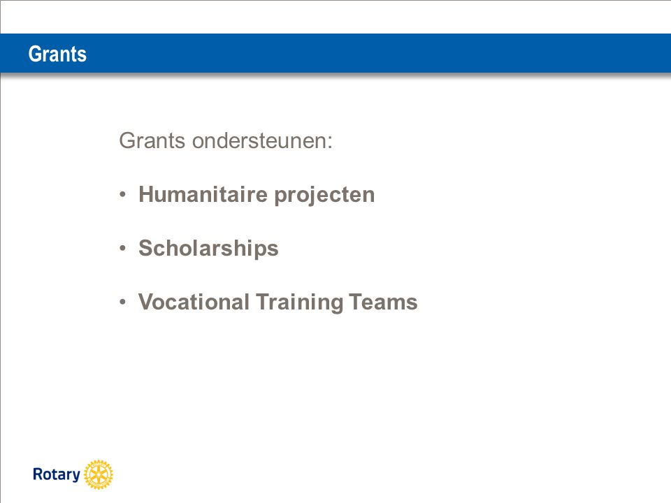 Grants Grants ondersteunen: Humanitaire projecten Scholarships Vocational Training Teams