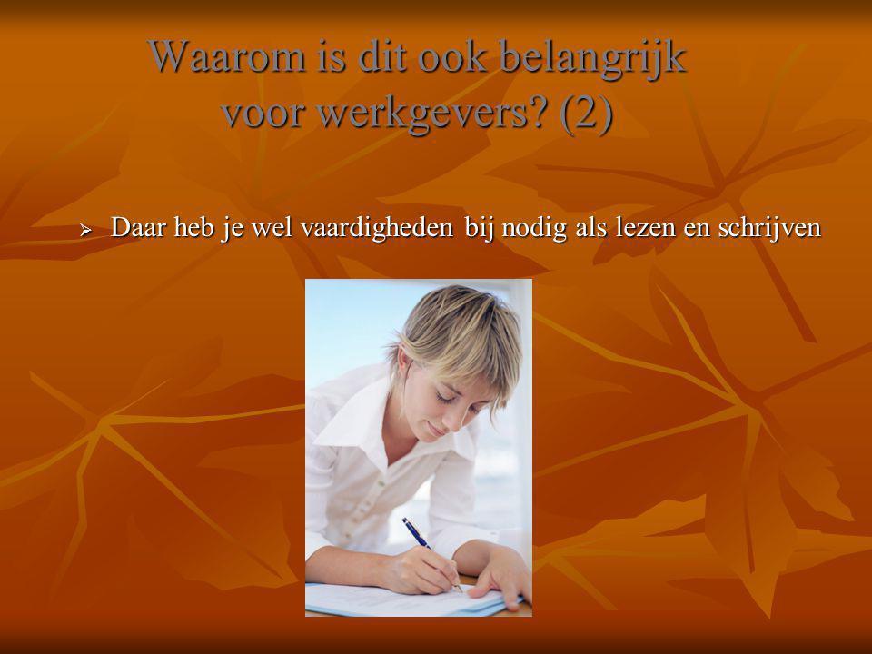 Waarom is dit ook belangrijk voor werkgevers? (2)  Daar heb je wel vaardigheden bij nodig als lezen en schrijven