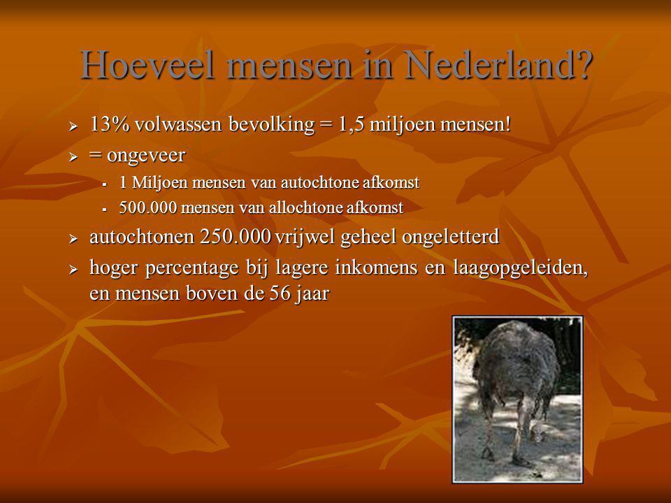 Hoeveel mensen in Nederland?  13% volwassen bevolking = 1,5 miljoen mensen!  = ongeveer  1 Miljoen mensen van autochtone afkomst  500.000 mensen v