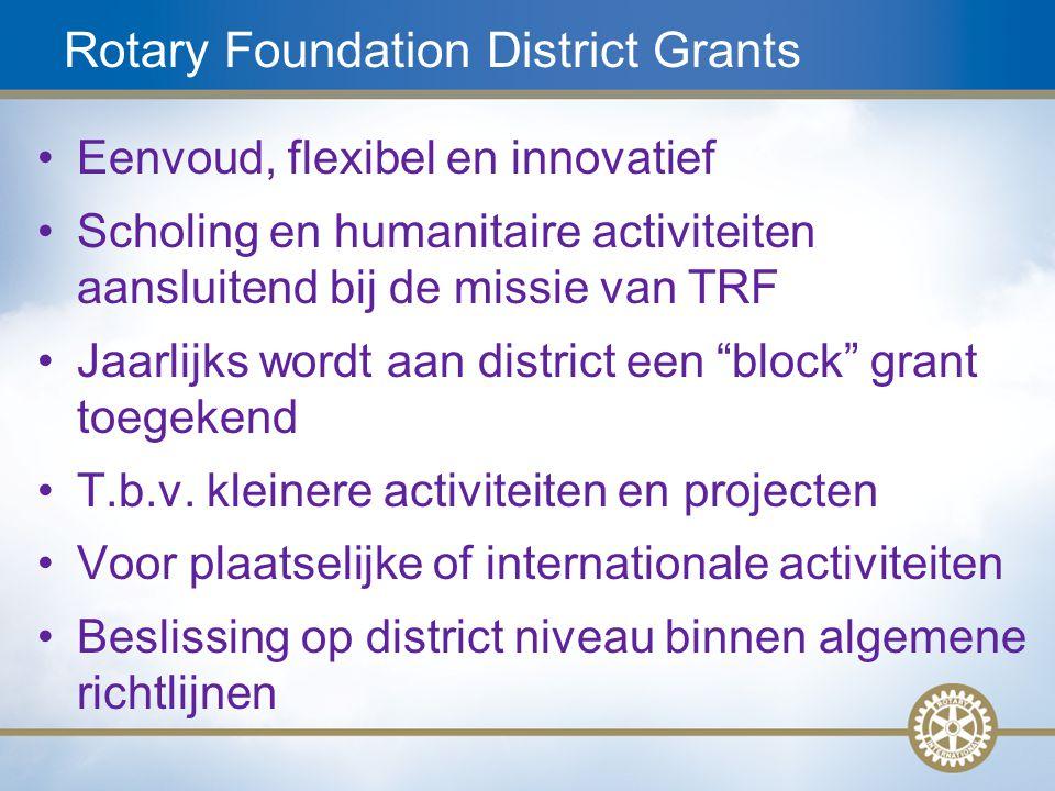10 Rotary Foundation District Grants Eenvoud, flexibel en innovatief Scholing en humanitaire activiteiten aansluitend bij de missie van TRF Jaarlijks