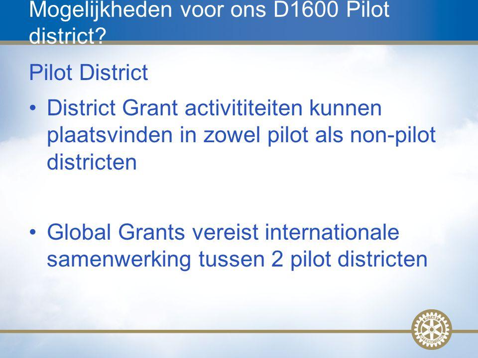 16 Mogelijkheden voor ons D1600 Pilot district? Pilot District District Grant activititeiten kunnen plaatsvinden in zowel pilot als non-pilot district