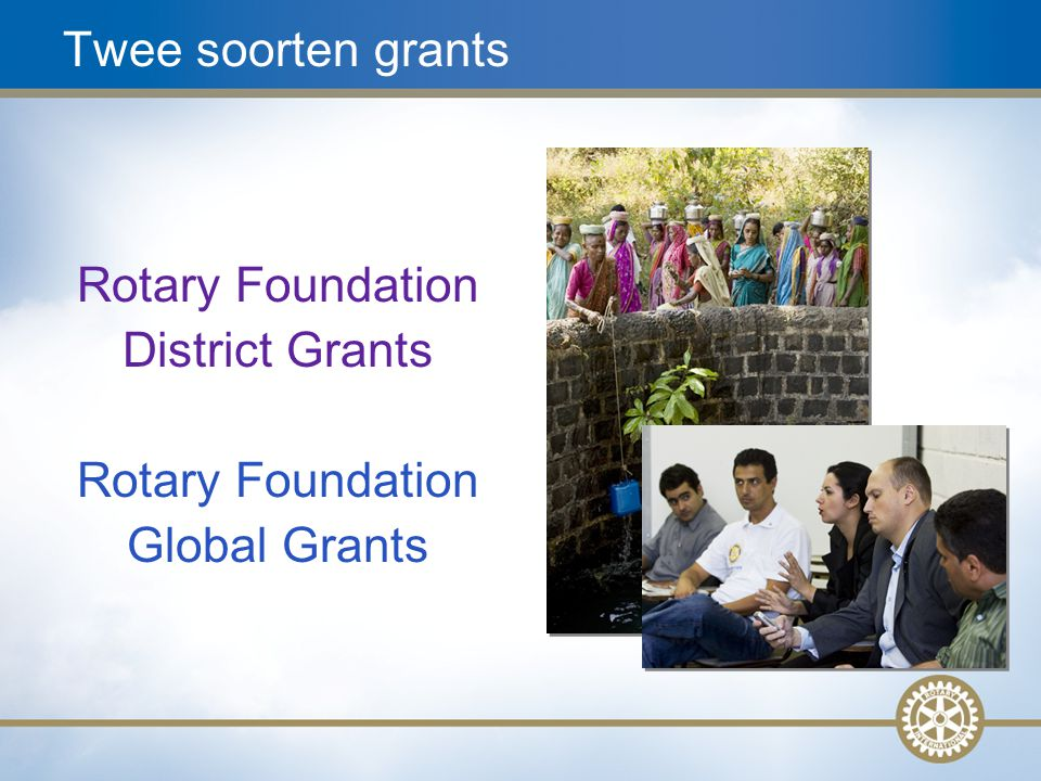 8 Rotary Foundation District Grants Rotary Foundation Global Grants Twee soorten grants