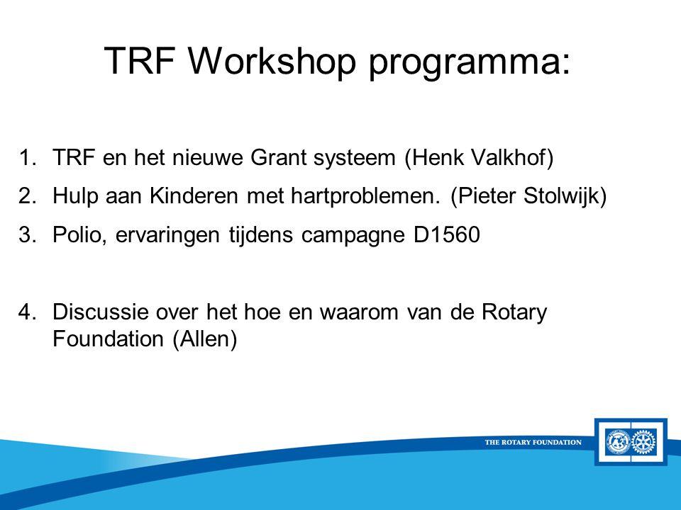 District Rotary Foundation Seminar TRF Workshop programma: 1.TRF en het nieuwe Grant systeem (Henk Valkhof) 2.Hulp aan Kinderen met hartproblemen.