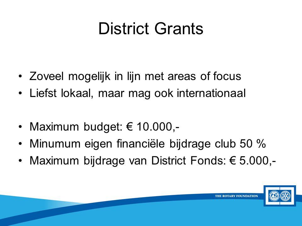 District Rotary Foundation Seminar District Grants Zoveel mogelijk in lijn met areas of focus Liefst lokaal, maar mag ook internationaal Maximum budget: € 10.000,- Minumum eigen financiële bijdrage club 50 % Maximum bijdrage van District Fonds: € 5.000,-