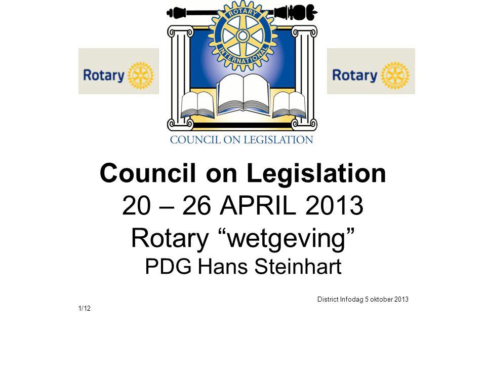 "Council on Legislation 20 – 26 APRIL 2013 Rotary ""wetgeving"" PDG Hans Steinhart District Infodag 5 oktober 2013 1/12"