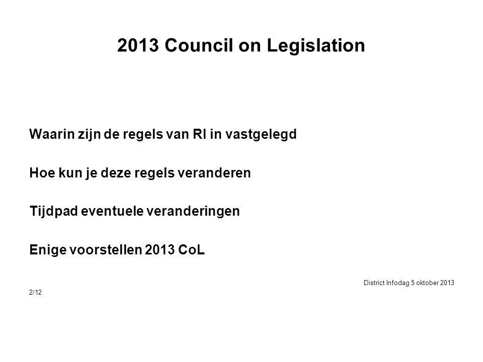 2013 Council on Legislation Waarin zijn de regels van RI in vastgelegd Hoe kun je deze regels veranderen Tijdpad eventuele veranderingen Enige voorstellen 2013 CoL District Infodag 5 oktober 2013 2/12
