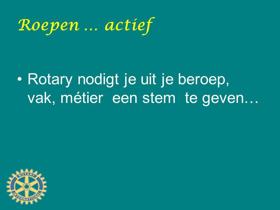 Roepen … actief Rotary nodigt je uit je beroep, vak, métier een stem te geven…