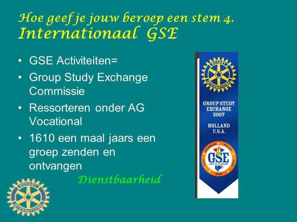 Hoe geef je jouw beroep een stem 4. Internationaal GSE GSE Activiteiten= Group Study Exchange Commissie Ressorteren onder AG Vocational 1610 een maal