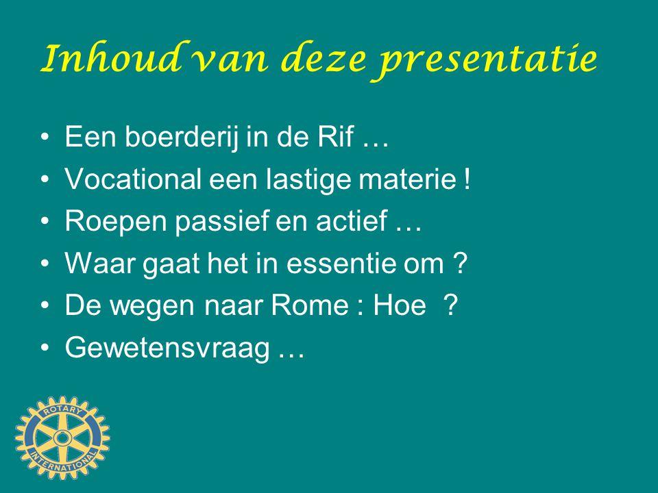 Inhoud van deze presentatie Een boerderij in de Rif … Vocational een lastige materie ! Roepen passief en actief … Waar gaat het in essentie om ? De we