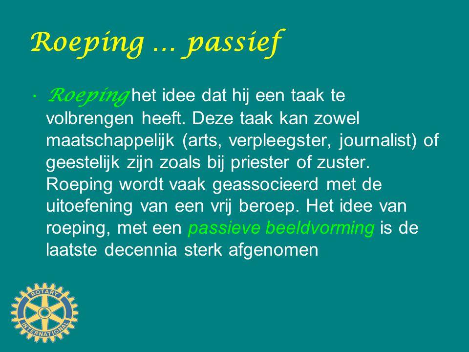 Roeping … passief Roeping het idee dat hij een taak te volbrengen heeft. Deze taak kan zowel maatschappelijk (arts, verpleegster, journalist) of geest