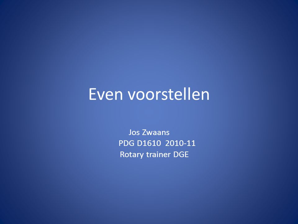 Even voorstellen Jos Zwaans PDG D1610 2010-11 Rotary trainer DGE