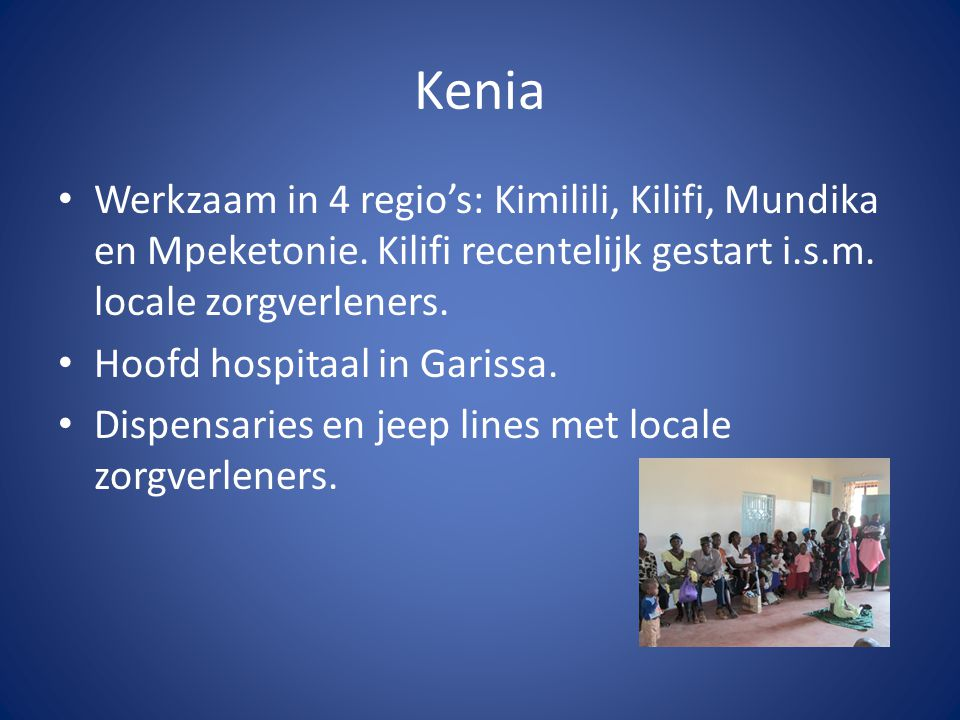 Kenia Werkzaam in 4 regio's: Kimilili, Kilifi, Mundika en Mpeketonie.