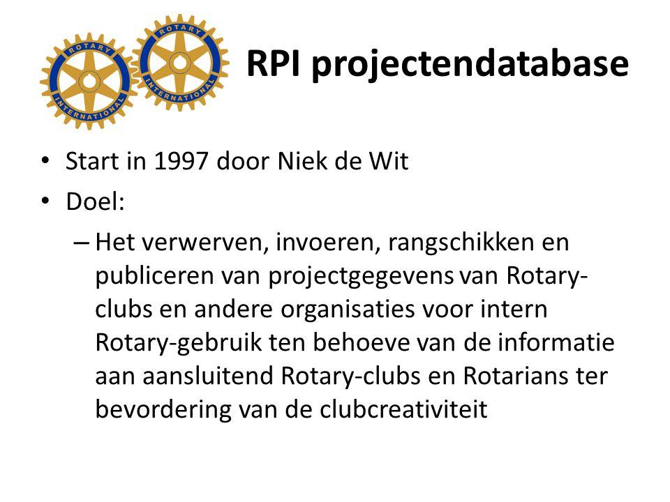 RPI projectendatabase Start in 1997 door Niek de Wit Doel: – Het verwerven, invoeren, rangschikken en publiceren van projectgegevens van Rotary- clubs en andere organisaties voor intern Rotary-gebruik ten behoeve van de informatie aan aansluitend Rotary-clubs en Rotarians ter bevordering van de clubcreativiteit