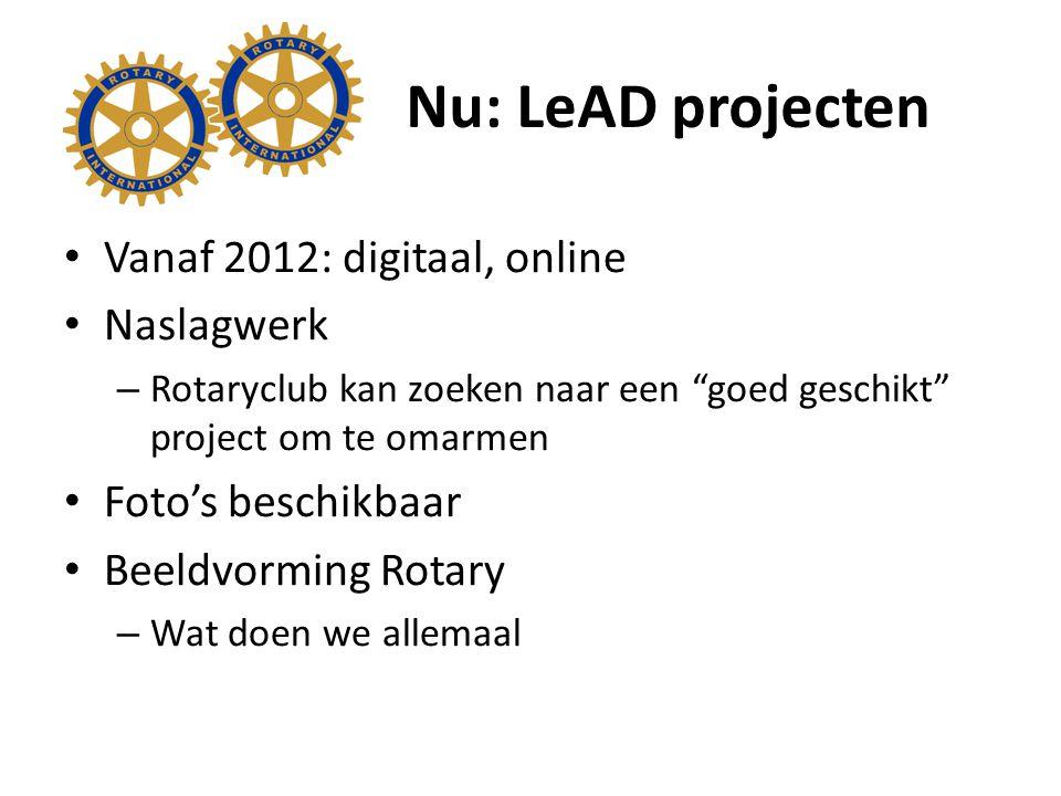 Nu: LeAD projecten Vanaf 2012: digitaal, online Naslagwerk – Rotaryclub kan zoeken naar een goed geschikt project om te omarmen Foto's beschikbaar Beeldvorming Rotary – Wat doen we allemaal