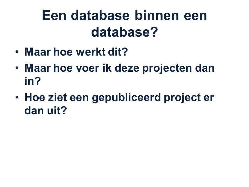 Een database binnen een database. Maar hoe werkt dit.