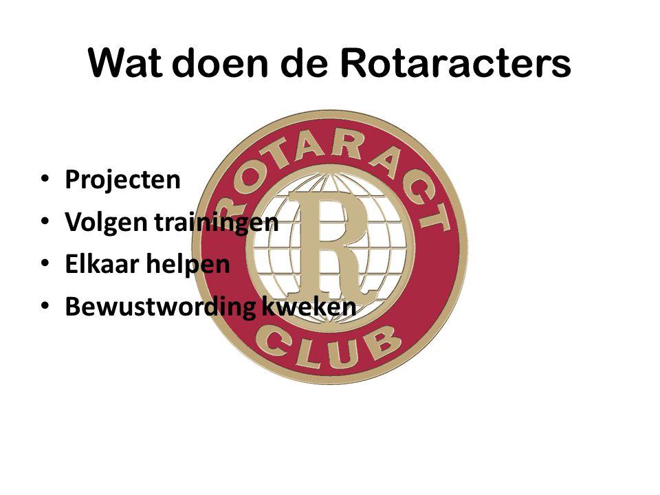 Wat doen de Rotaracters Projecten Volgen trainingen Elkaar helpen Bewustwording kweken