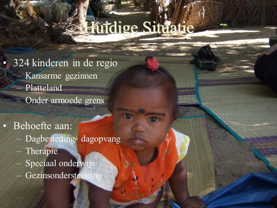 324 kinderen in de regio –Kansarme gezinnen –Platteland –Onder armoede grens Behoefte aan: –Dagbesteding/ dagopvang –Therapie –Speciaal onderwijs –Gezinsondersteuning Huidige Situatie