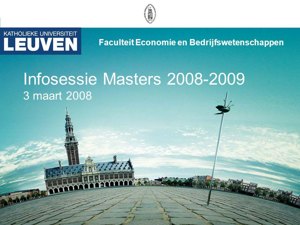 Infosessie Masters 2008-2009 3 maart 2008 Faculteit Economie en Bedrijfswetenschappen