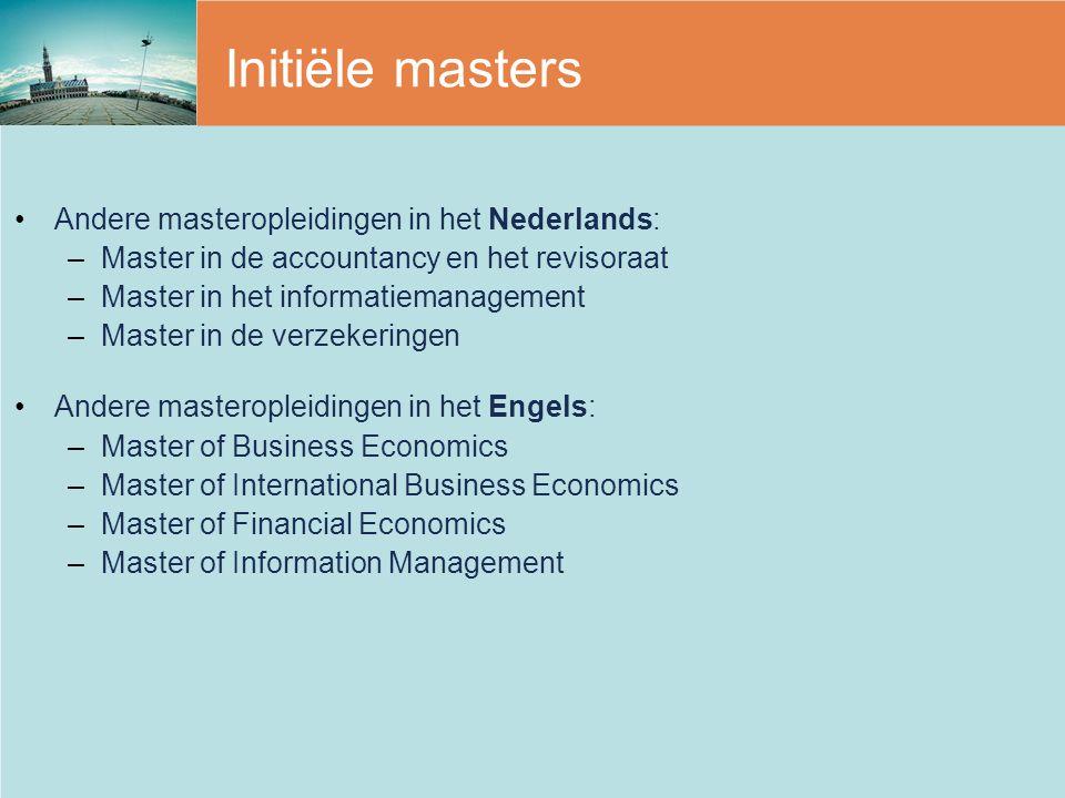Initiële masters Andere masteropleidingen in het Nederlands: –Master in de accountancy en het revisoraat –Master in het informatiemanagement –Master i
