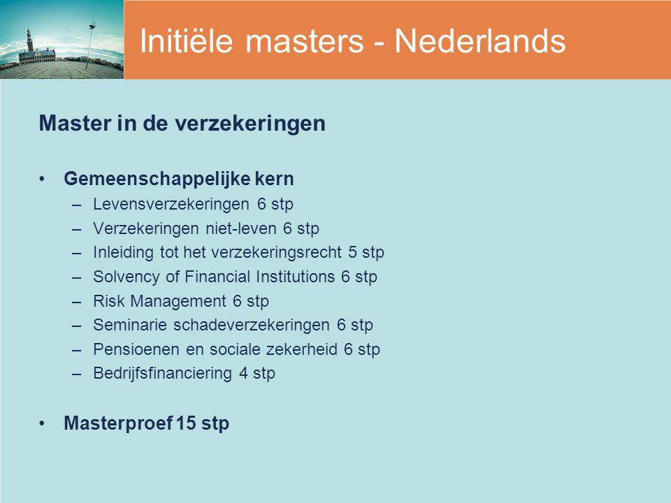 Master in de verzekeringen Gemeenschappelijke kern –Levensverzekeringen 6 stp –Verzekeringen niet-leven 6 stp –Inleiding tot het verzekeringsrecht 5 s