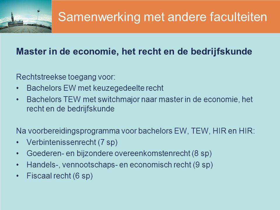 Samenwerking met andere faculteiten Master in de economie, het recht en de bedrijfskunde Rechtstreekse toegang voor: Bachelors EW met keuzegedeelte re