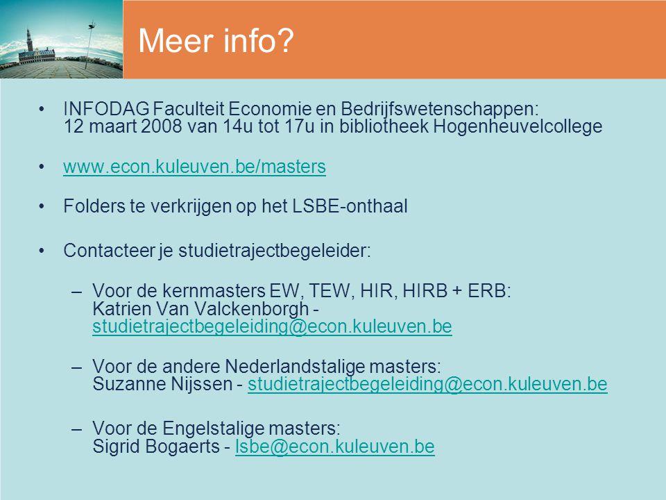 Meer info? INFODAG Faculteit Economie en Bedrijfswetenschappen: 12 maart 2008 van 14u tot 17u in bibliotheek Hogenheuvelcollege www.econ.kuleuven.be/m