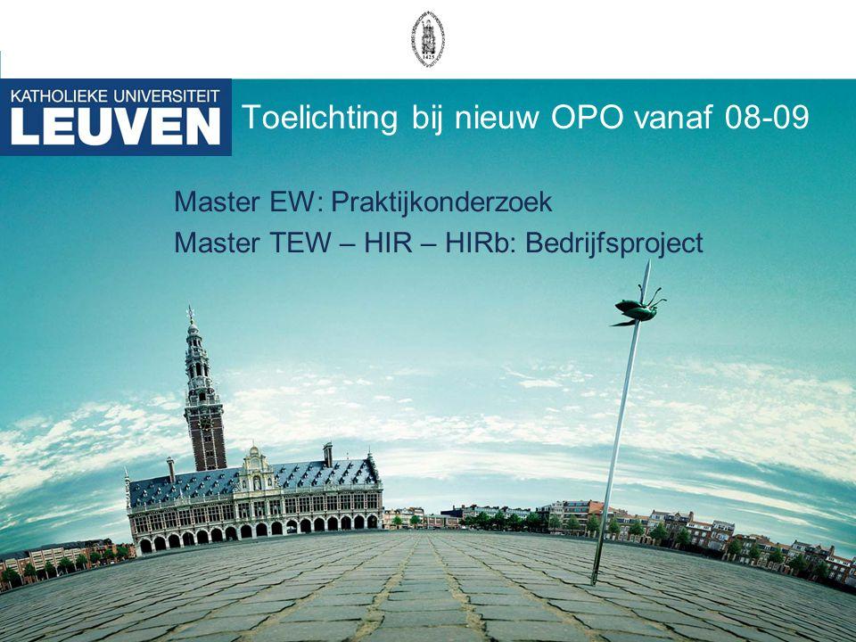 Toelichting bij nieuw OPO vanaf 08-09 Master EW: Praktijkonderzoek Master TEW – HIR – HIRb: Bedrijfsproject