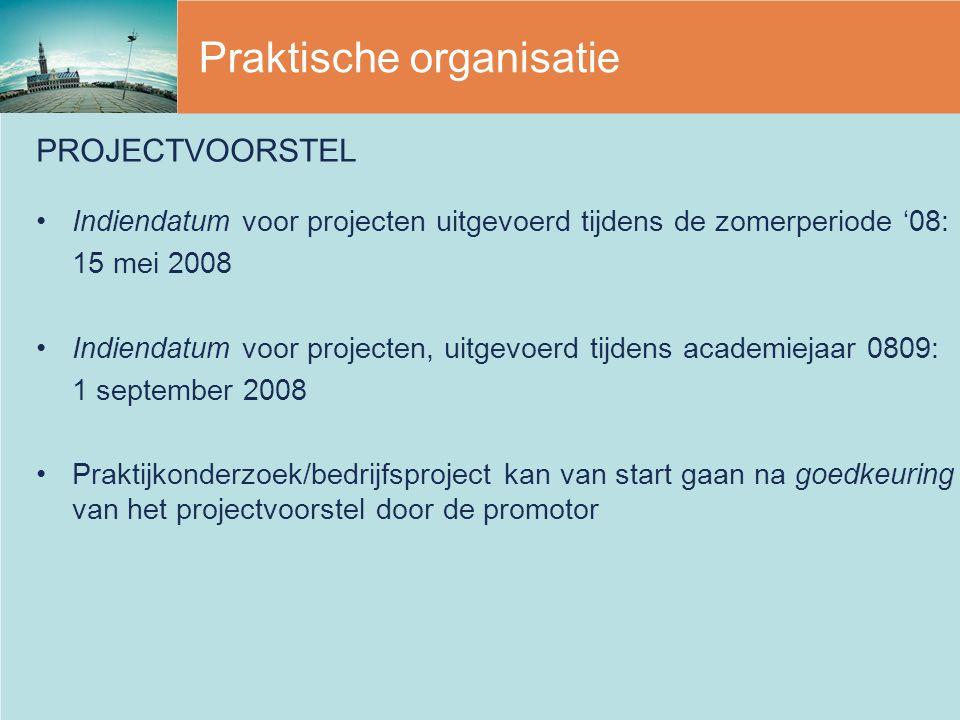 Praktische organisatie PROJECTVOORSTEL Indiendatum voor projecten uitgevoerd tijdens de zomerperiode '08: 15 mei 2008 Indiendatum voor projecten, uitg