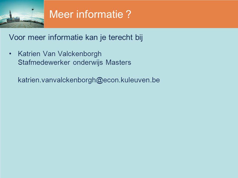 Meer informatie ? Voor meer informatie kan je terecht bij Katrien Van Valckenborgh Stafmedewerker onderwijs Masters katrien.vanvalckenborgh@econ.kuleu