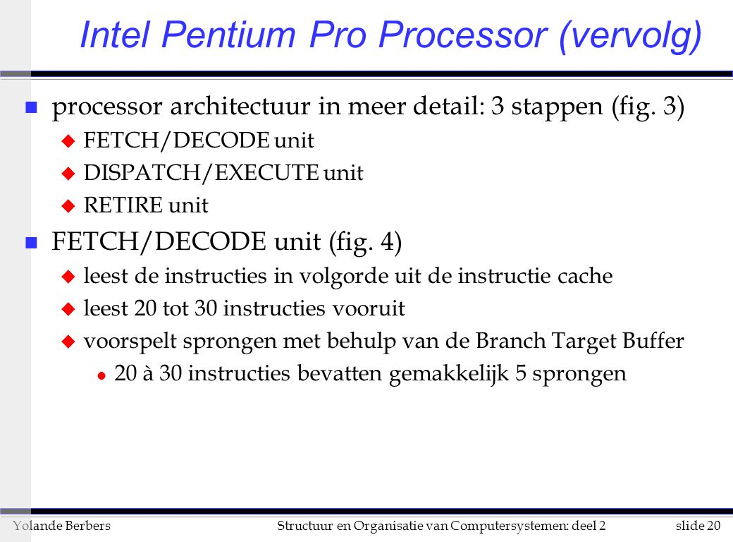 slide 20Structuur en Organisatie van Computersystemen: deel 2Yolande Berbers n processor architectuur in meer detail: 3 stappen (fig.