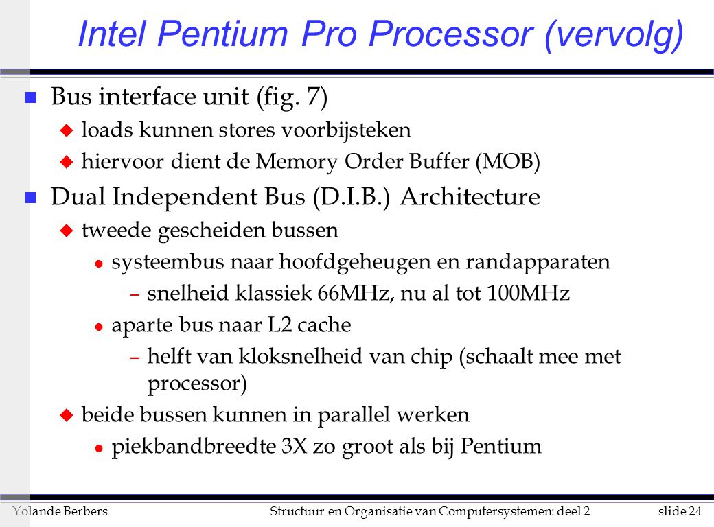 slide 24Structuur en Organisatie van Computersystemen: deel 2Yolande Berbers n Bus interface unit (fig.