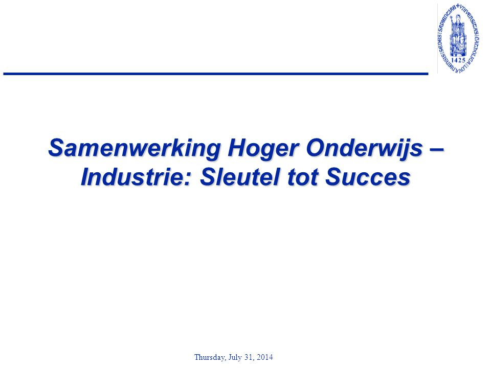 Thursday, July 31, 2014 Samenwerking Hoger Onderwijs – Industrie: Sleutel tot Succes