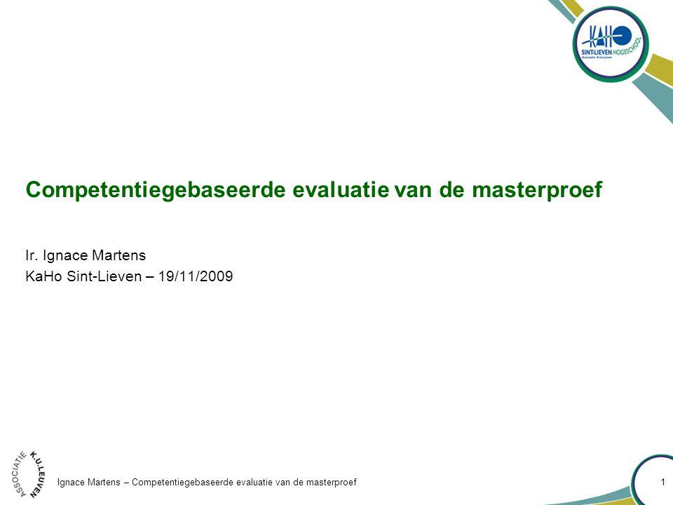 Ignace Martens – Competentiegebaseerde evaluatie van de masterproef 1 Competentiegebaseerde evaluatie van de masterproef Ir.