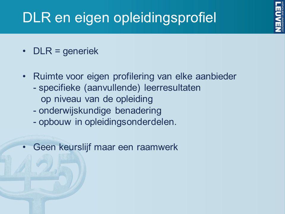 DLR en eigen opleidingsprofiel DLR = generiek Ruimte voor eigen profilering van elke aanbieder - specifieke (aanvullende) leerresultaten op niveau van