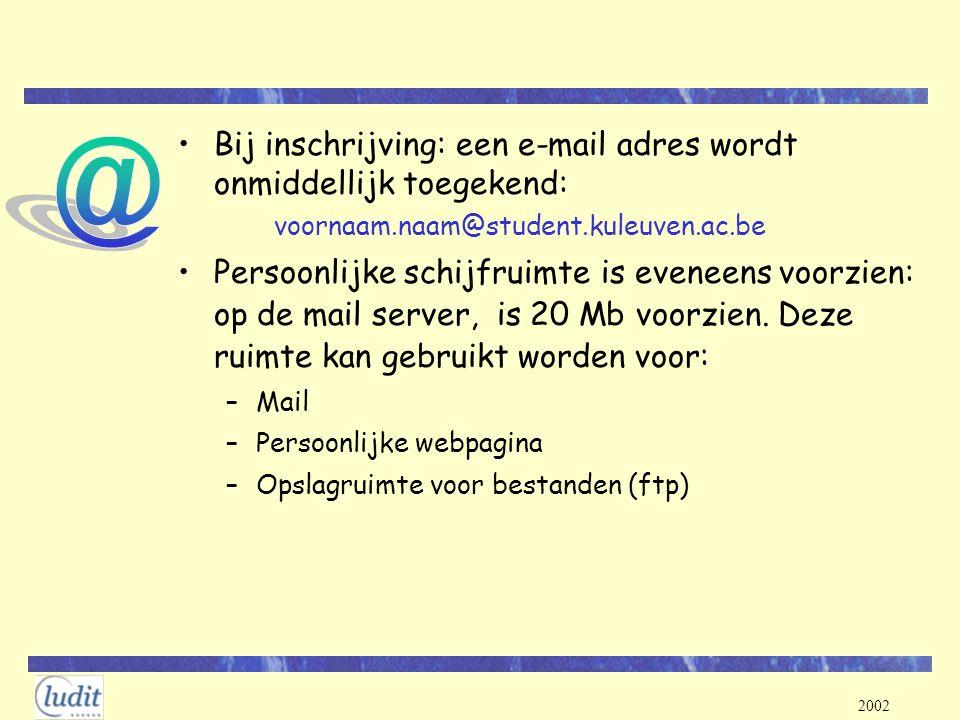 2002 Bij inschrijving: een e-mail adres wordt onmiddellijk toegekend: voornaam.naam@student.kuleuven.ac.be Persoonlijke schijfruimte is eveneens voorz